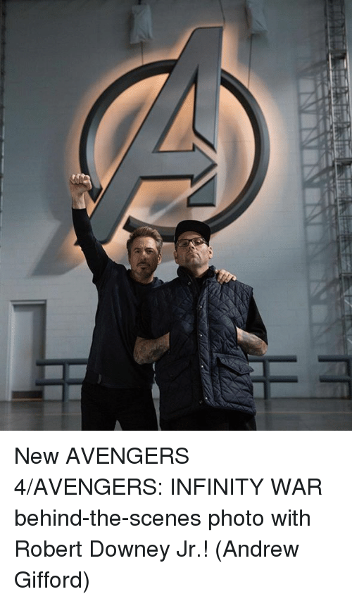 Memes, Robert Downey Jr., and Avengers: New AVENGERS 4/AVENGERS: INFINITY WAR behind-the-scenes photo with Robert Downey Jr.!  (Andrew Gifford)