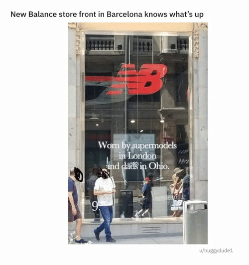 Barcelona, Dank, and New Balance: New Balance store front in Barcelona knows what's up  B  Worm by supermodels  in London  and dads in Ohio.  9  u/buggydude1