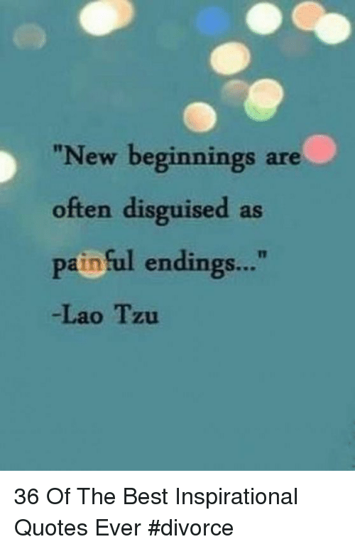 New Beginnings Are Often Disguised as Pain Ful Endings -Lao ...
