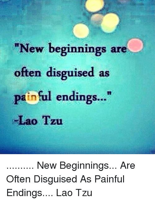 new beginnings are disguised as painful endings