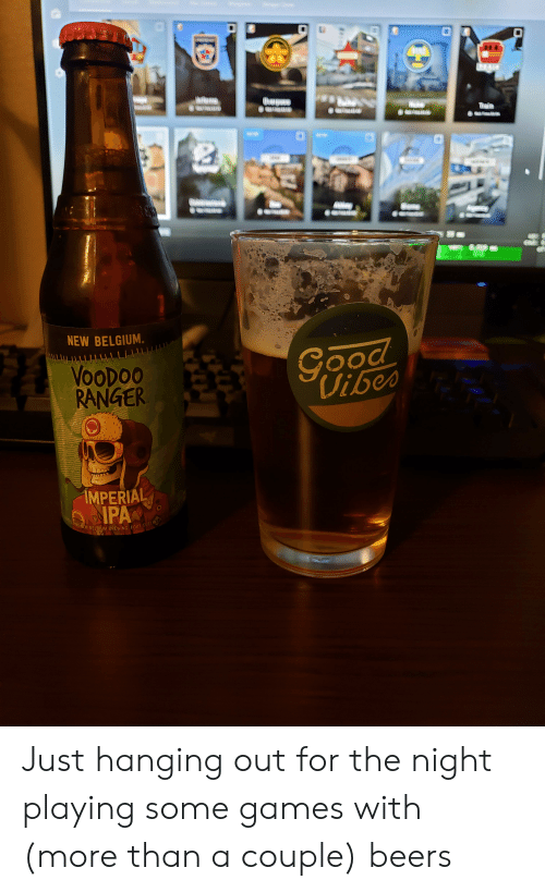 Belgium, Games, and Ranger: NEW BELGIUM  VOODOO  RANGER  Libe  IMPERIAL  PA  BELDIOM BREWING FORT COLL Just hanging out for the night playing some games with (more than a couple) beers