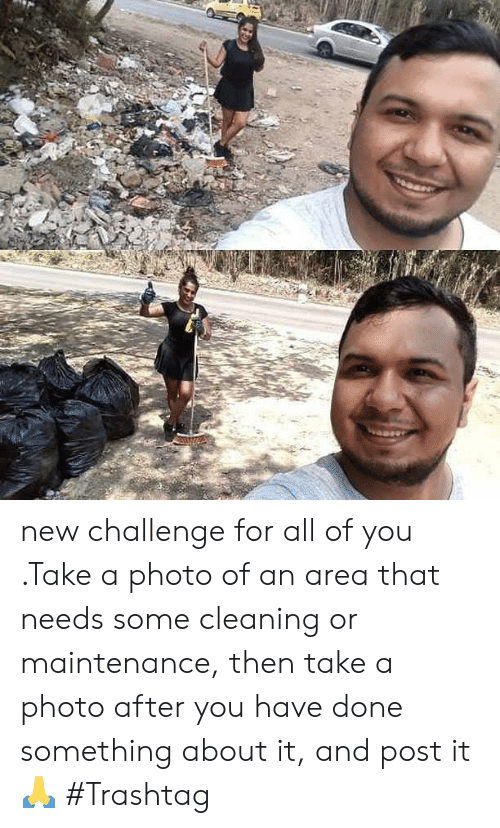 Memes, 🤖, and Photo: new challenge for all of you .Take a photo of an area that needs some cleaning or maintenance, then take a photo after you have done something about it, and post it 🙏 #Trashtag