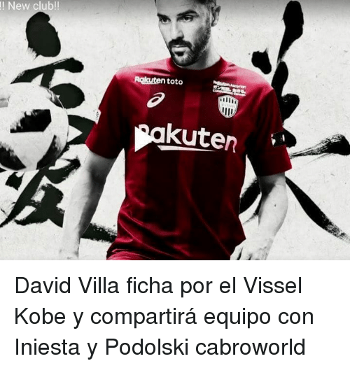 Club, Kobe, and David Villa: ! New club!!  toto  llh  kuten David Villa ficha por el Vissel Kobe y compartirá equipo con Iniesta y Podolski cabroworld