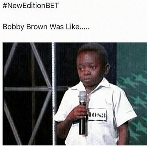 Memes, Bobby Brown, and 🤖:  #New Edition BET  Bobby Brown Was Like.....