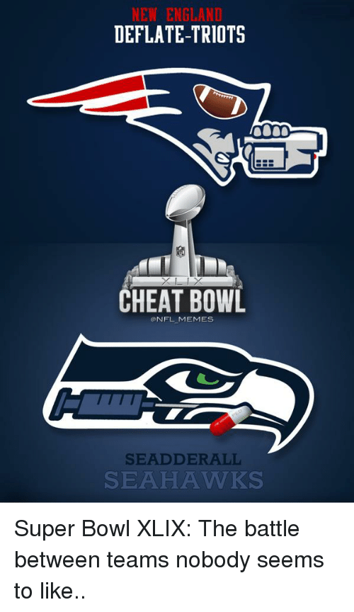 Cheating, England, and Football: NEW ENGLAND  DEFLATE-TRIOTS  CHEAT BOWL  @NFL MEMES  SEAD DER ALL  SEAHA WWKS Super Bowl XLIX: The battle between teams nobody seems to like..