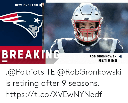 England, Memes, and Nfl: NEW ENGLAND  NFL  BREAK  ROB GRONKOWSKI  RETIRING .@Patriots TE @RobGronkowski is retiring after 9 seasons. https://t.co/XVEwNYNedf