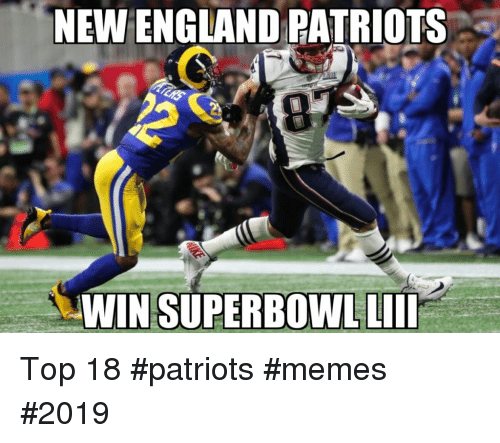 England, Memes, and New England Patriots: NEW ENGLAND PATRIOTS  0  WIN SUPERBOWL LIlI Top 18 #patriots #memes #2019