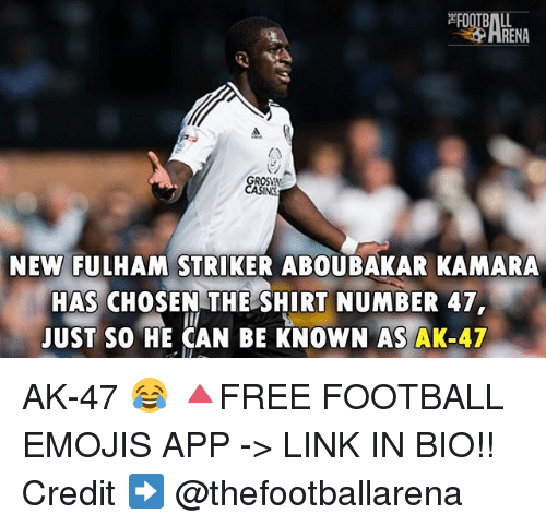 Football, Memes, and Emojis: NEW FULHAM STRIKER ABOUBAKAR KAMARA  HAS CHOSEN THE SHIRT NUMBER 47,  UST SO HE CAN BE KNOWN AS AK-47 AK-47 😂 🔺FREE FOOTBALL EMOJIS APP -> LINK IN BIO!! Credit ➡️ @thefootballarena