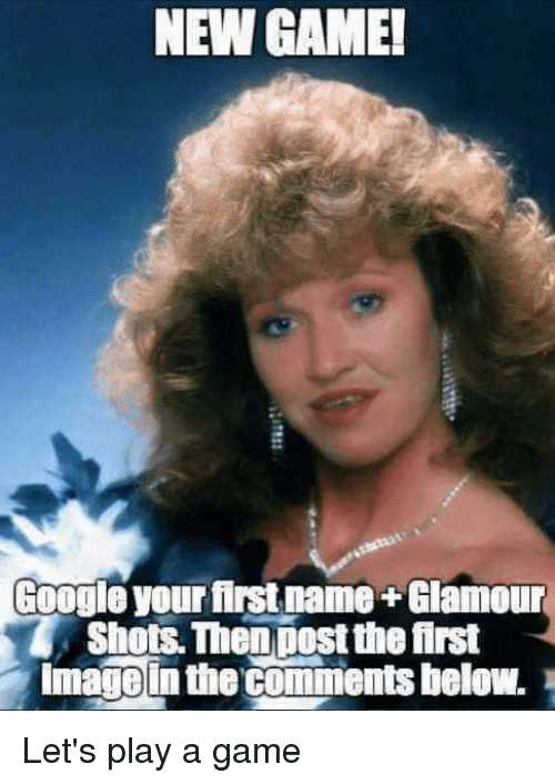 Google, Memes, and Game: NEW GAME!  Google your first name Glamour  Shots Then Dost the frst  imagolathecomments below. Let's play a game
