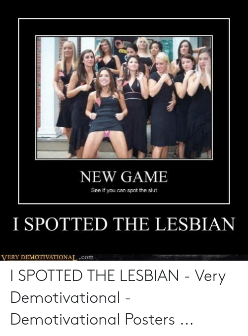 Game, Lesbian, and Demotivational Posters: NEW GAME  See if you can spot the slut  I SPOTTED THE LESBIAN  VERY DEMOTIVATIONAT,.com I SPOTTED THE LESBIAN - Very Demotivational - Demotivational Posters ...