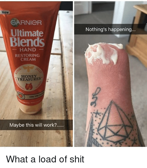 Shit, Work, and Dank Memes: New  GARNIeR  Ultimate  Blends  Nothing's happening...  HAND  RESTORING  CREAM  HONEY  TREASURES  Maybe this will work?.. What a load of shit
