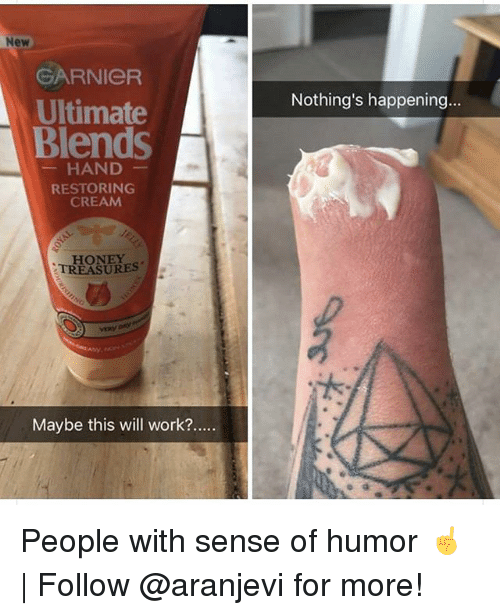 Memes, Work, and 🤖: New  GARNIeR  Ultimate  Blends  Nothing's happening...  HAND  RESTORING  CREAM  HONEY  TREASURES  Maybe this will work? People with sense of humor ☝️ | Follow @aranjevi for more!