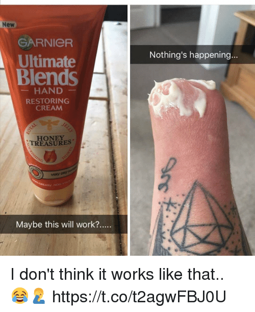 Work, Cream, and Honey: New  GARNIeR  Ultimate  Blends  Nothing's happening...  HAND  RESTORING  CREAM  HONEY  TREASURES  VERY  Maybe this will work?.... I don't think it works like that.. 😂🤦‍♂️ https://t.co/t2agwFBJ0U