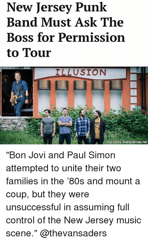 """Memes, Music, and Control: New Jersey Punk  Band Must Ask The  Boss for Permission  to Tour  ILLUSION  Full Story: thehardtimes.net """"Bon Jovi and Paul Simon attempted to unite their two families in the '80s and mount a coup, but they were unsuccessful in assuming full control of the New Jersey music scene."""" @thevansaders"""