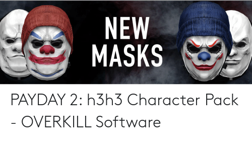 NEW MASKS PAYDAY 2 H3h3 Character Pack - OVERKILL Software | Payday