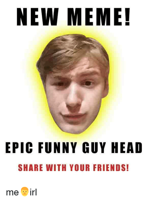Friends, Funny, and Head: NEW MEME!  EPIC FUNNY GUY HEAD  SHARE WITH YOUR FRIENDS!