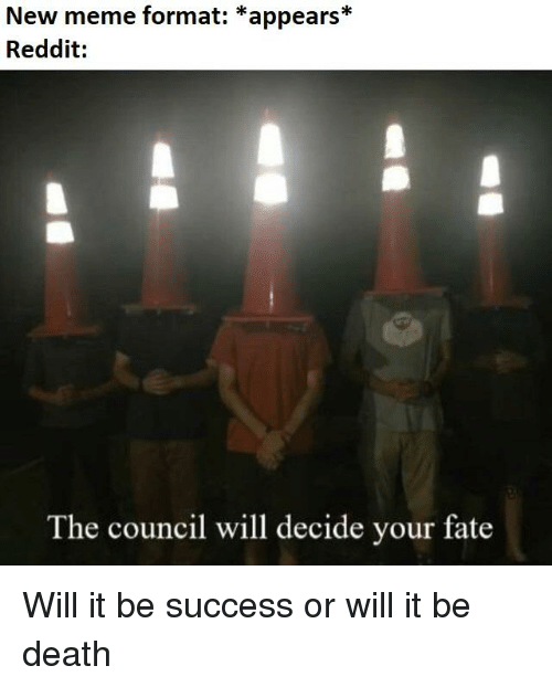 New Meme Format *Appears* Reddit the Council Will Decide