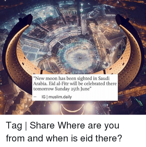 "Memes, Muslim, and Moon: ""New moon has been sighted in Saudi  Arabia. Eid al-Fitr will be celebrated there  tomorrow Sunday 25th June""  IG 