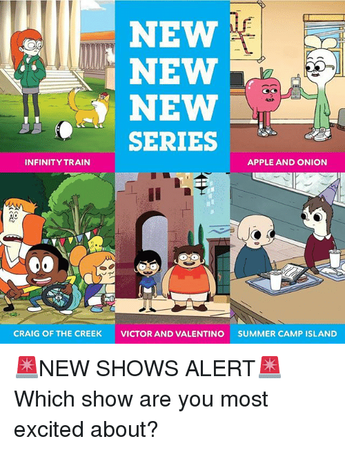 Apple, Memes, and Summer: NEW  NEW  ) NEW  SERIES  INFINITY TRAIN  APPLE AND ONION  CRAIG OF THE CREEK  VICTOR AND VALENTINO  SUMMER CAMP ISLAND 🚨NEW SHOWS ALERT🚨 Which show are you most excited about?