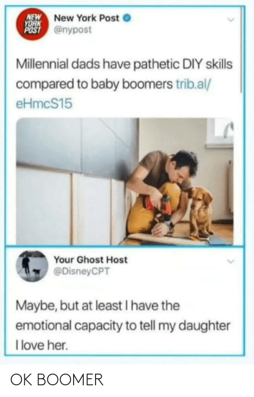 Love, New York, and New York Post: NEW New York Post e  YORK  POST @nypost  Millennial dads have pathetic DIY skills  compared to baby boomers trib.al/  eHmcS15  Your Ghost Host  @DisneyCPT  Maybe, but at least I have the  emotional capacity to tell my daughter  I love her. OK BOOMER