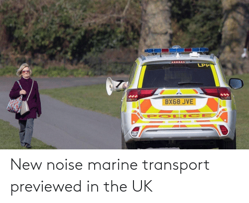 Marine, New, and Noise: New noise marine transport previewed in the UK