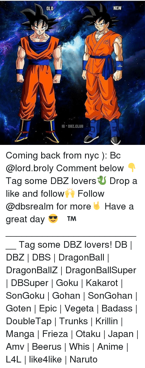 Anime, Broly, and Club: NEW  OLD  IG DBZ.CLUB Coming back from nyc ): Bc @lord.broly Comment below 👇 Tag some DBZ lovers🐉 Drop a like and follow🙌 Follow @dbsrealm for more🤘 Have a great day 😎 ドラゴンボール™ ♡ ___________________________ Tag some DBZ lovers! DB | DBZ | DBS | DragonBall | DragonBallZ | DragonBallSuper | DBSuper | Goku | Kakarot | SonGoku | Gohan | SonGohan | Goten | Epic | Vegeta | Badass | DoubleTap | Trunks | Krillin | Manga | Frieza | Otaku | Japan | Amv | Beerus | Whis | Anime | L4L | like4like | Naruto