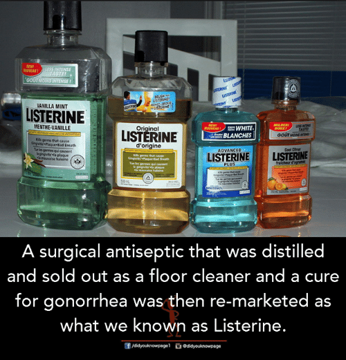 Listerine, Memes, and Cool: NEW  OUYEADLESS INTENSE  NSE !  USTERN  VANILLA MINT  LSTERINEOm  LISTERINE  MENTHE-VANILLE  Kils germs that cause  Tue les germes qui causent  MILDER!  TASTE  LISTÉRINE  d'origine  BLANCHES :  GOUT MOINSIN  Cool Ctus  LISTENELISTERINE  ADVANCED  a gingivitela plaque  PLUS  surgical antiseptic that was distilled  and sold out as a floor cleaner and a cure  for gonorrhea was then re-marketed as  what we known as Listerine.  团/didyouknowpage!。。didyouknowpage