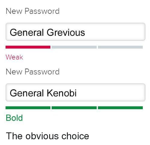 Bold, New, and General: New Password  General Grevious  Weak  New Password  General Kenobi  Bold The obvious choice