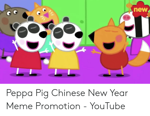 New Peppa Pig Chinese New Year Meme Promotion Youtube Meme On Me Me