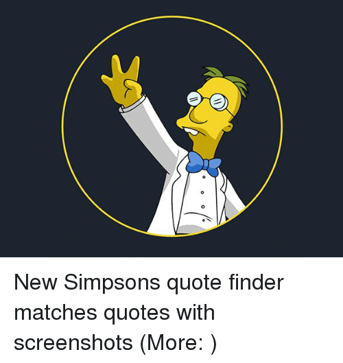 New Simpsons Quote Finder Matches Quotes With Screenshots More Magnificent Quote Finder