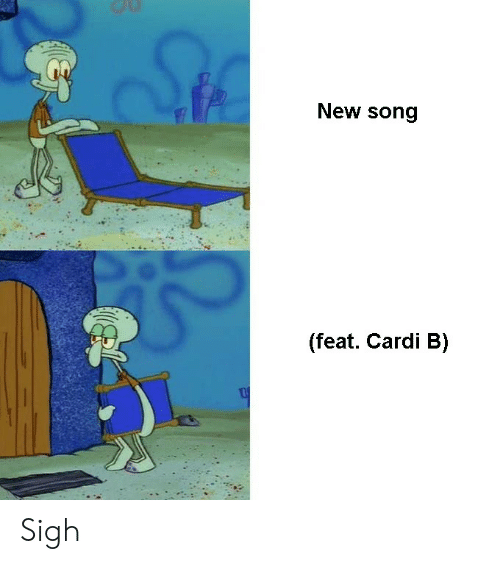 New Song Feat Cardi B Sigh Cardi B Meme On Me Me