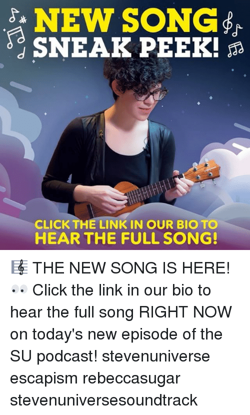 Click, Memes, and Link: NEW SONG  SNEAK PEEK! a  CLICK THE LINK IN OUR BIO TO  HEAR THE FULL SONG! 🎼 THE NEW SONG IS HERE! 👀 Click the link in our bio to hear the full song RIGHT NOW on today's new episode of the SU podcast! stevenuniverse escapism rebeccasugar stevenuniversesoundtrack