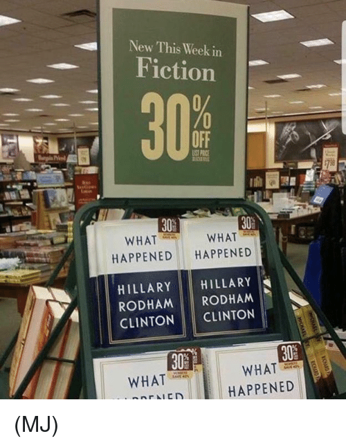 Memes, Fiction, and 🤖: New This Week in  Fiction  OFF  30%  30%  WHAT  WHAT  HAPPENED HAPPENED  HILLARY HILLARY  RODHAM RODHAM  CLINTON CLINTON  WHAT  WHAT  HAPPENED (MJ)