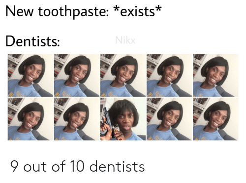 New Toothpaste *Exists* Dentists Nikx 9 Out of 10 Dentists