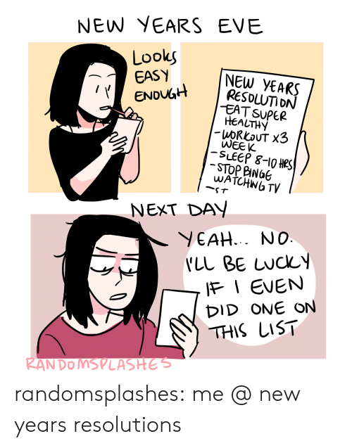 New Year's Resolutions, Target, and Tumblr: NEW YEARS EVE  Lookg  EASY  ENou6tH  NEW YEARS  GH I RESOLUTION  EATSUPeR  HEALTHY  WEEK  SLEEP 8-1O HS  STOP BING6  WATCHNG TV  NEXT DAY  YEAH NO  IF I EVEN  DID ONE ON  THIS LIST randomsplashes:  me @ new years resolutions