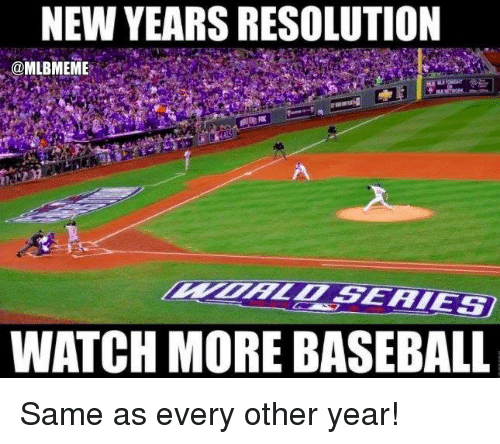 Baseball, Mlb, and Watch: NEW YEARS RESOLUTION  @MLBMEME  -...r r  WATCH MORE BASEBALL Same as every other year!