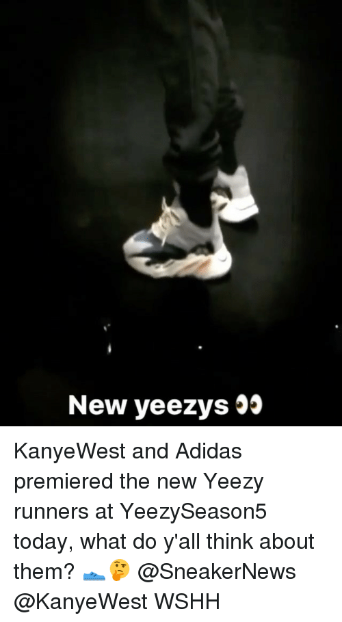 Adidas, Memes, and Wshh: New yeezys 99 KanyeWest and Adidas premiered the new Yeezy runners at YeezySeason5 today, what do y'all think about them? 👟🤔 @SneakerNews @KanyeWest WSHH