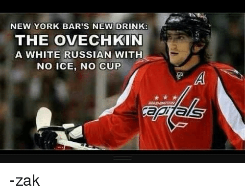 Hockey, New York, and White: NEW YORK BAR'S NEW DRINK:  THE OVECHKIN  A WHITE RUSSIAN WITH  No ICE, No CUP -zak