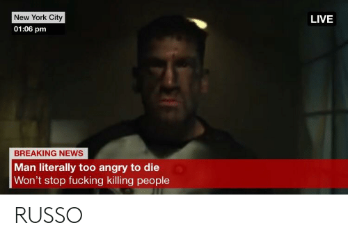 Fucking, Marvel Comics, and New York: New York City  01:06 pm  LIVE  BREAKING NEWS  Man literally too angry to die  Won't stop fucking killing people RUSSO