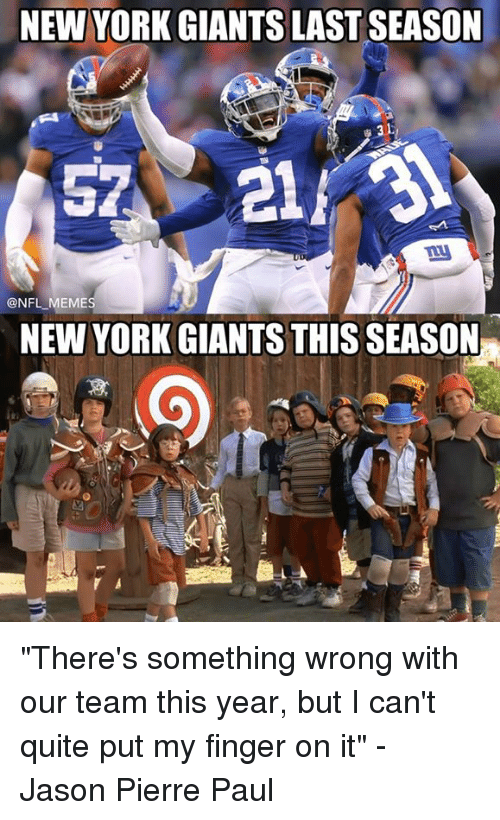 """Jason Pierre-Paul, Memes, and New York: NEW YORK GIANTS LAST SEASON  @NFL MEMES  NEW YORK GIANTS THIS SEASON """"There's something wrong with our team this year, but I can't quite put my finger on it"""" - Jason Pierre Paul"""