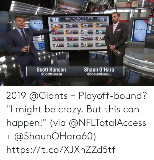 "Crazy, Memes, and New York: NEW YORK GIANTS  SCHEDULE  TLU  RECORD  0-0  ROCKET  Mortgage  ROCKET  Mortgage  BYE WEEK 11  GWL  Scott Hanson  Shaun O'Hara  @ScottHanson  @ShaunOHara60 2019 @Giants = Playoff-bound?   ""I might be crazy. But this can happen!"" (via @NFLTotalAccess + @ShaunOHara60) https://t.co/XJXnZZd5tf"