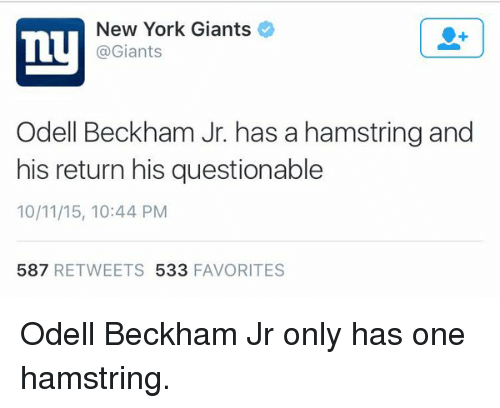 New York, New York Giants, and Nfl: New York Giants  Ty  @Giants  Odell Beckham Jr. has a hamstring and  his return his questionable  10/11/15, 10:44 PM  587  RETWEETS 533  FAVORITES Odell Beckham Jr only has one hamstring.