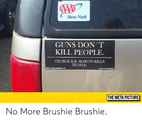 Guns, Martin, and New York: New York  GUNS DON T  KILL PEOPLE  GEORGE R.R. MARTIN KILLS  PEOPLE  www.seuensees.es  THE META PICTURE No More Brushie Brushie.