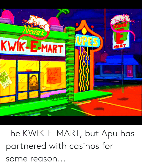 Beer, Reason, and Apu: Newark  OPES  KWIK E-MART  MART  Dff  ROT  AY  ERE  Beer  12 The KWIK-E-MART, but Apu has partnered with casinos for some reason...