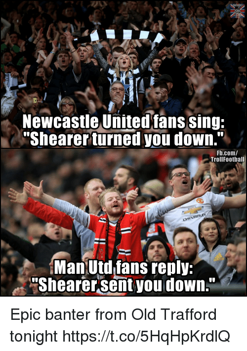 """Memes, fb.com, and Old: Newcastle Unitedfans sing:  Shearer turned you down.""""  Fb.com/  TrollFootball  Man Utdlfans renly;  Shearer sent you down."""" Epic banter from Old Trafford tonight https://t.co/5HqHpKrdlQ"""