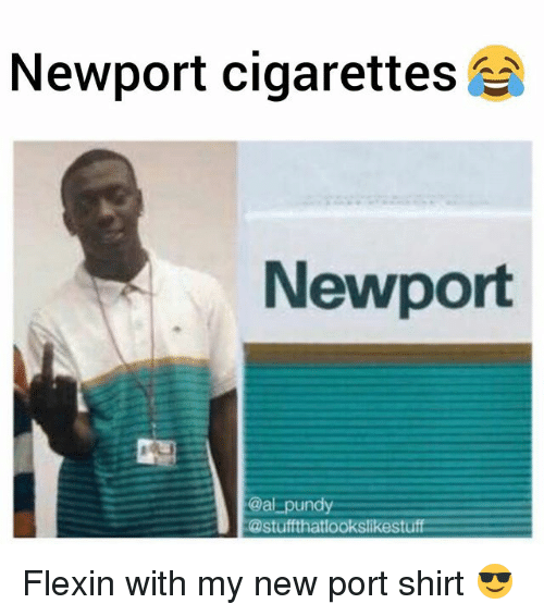 Memes, Newport, and Flexin: Newport cigarettes  Newport  @al pundy  @stuffthatlookslikestuff Flexin with my new port shirt 😎