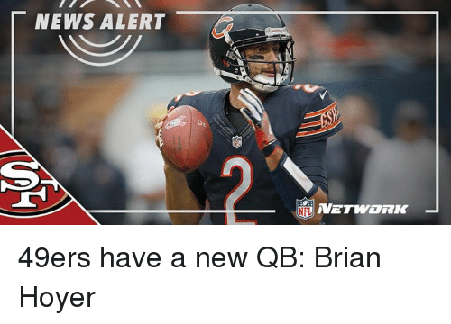 Brian Hoyer, Memes, and 🤖: NEWS ALERT  NFL 49ers have a new QB: Brian Hoyer
