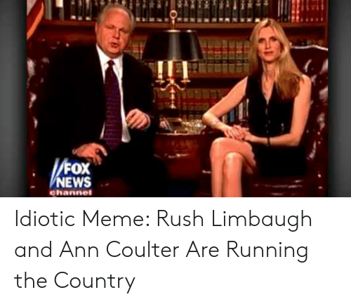 NEWS Channel Idiotic Meme Rush Limbaugh and Ann Coulter Are