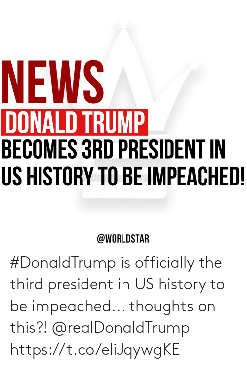 Donald Trump, News, and Worldstar: NEWS  DONALD TRUMP  BECOMES 3RD PRESIDENT IN  US HISTORY TO BE IMPEACHED!  @WORLDSTAR #DonaldTrump is officially the third president in US history to be impeached... thoughts on this?! @realDonaldTrump https://t.co/eliJqywgKE