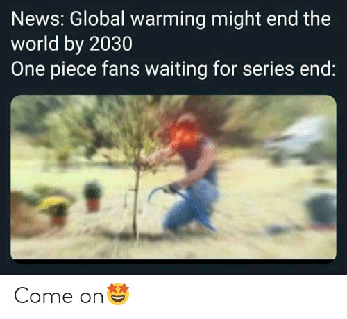 News Global Warming Might End the World by 2030 One Piece
